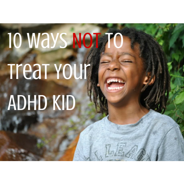 how not to treat your adhd child