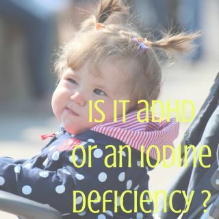 ADHD or iodine deficiency